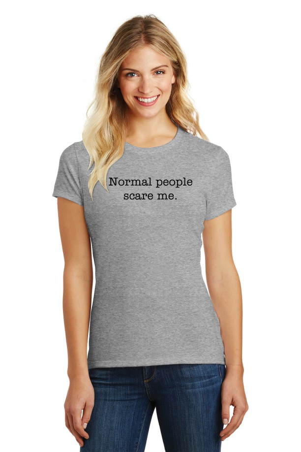 Normal People Scare Me - Women
